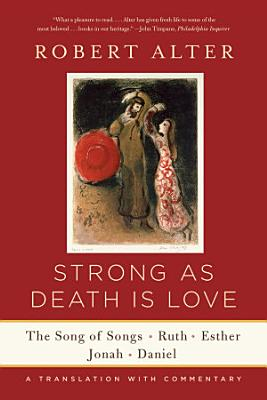 Strong As Death Is Love  The Song of Songs  Ruth  Esther  Jonah  and Daniel  A Translation with Commentary PDF