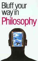 The Bluffer's Guide to Philosophy