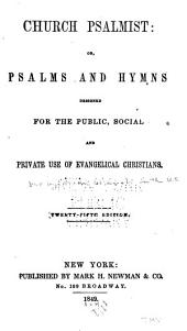Church Psalmist; Or Psalms and Hymns Designed for the Public, Social and Private Use of Evangelical Christians