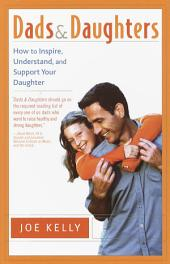 Dads and Daughters: How to Inspire, Understand and Support Your Daughter When She's Growing Up So Fast