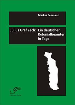 Julius Graf Zech  Ein deutscher Kolonialbeamter in Togo PDF