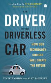 The Driver in the Driverless Car: How Our Technology Choices will Createthe Future
