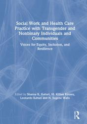 Social Work And Health Care Practice With Transgender And Nonbinary Individuals And Communities Book PDF