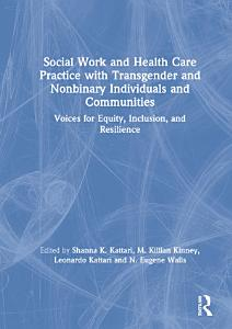 Social Work and Health Care Practice with Transgender and Nonbinary Individuals and Communities Book