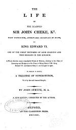 The Life of the Learned Sir John Cheke, Kt., First Instructor, Afterwards Secretary of State, to King Edward VI ...