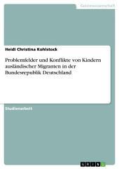 Problemfelder und Konflikte von Kindern ausländischer Migranten in der Bundesrepublik Deutschland