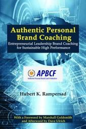 Authentic Personal Brand Coaching: Entrepreneurial Leadership Brand Coaching for Sustainable High Performance