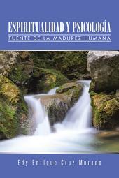 ESPIRITUALIDAD Y PSICOLOGÍA: FUENTE DE LA MADUREZ HUMANA