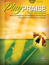 Play Praise: Most Requested, Book 3: 9 Piano Arrangements of Contemporary Worship Songs