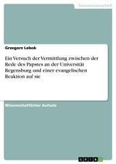 Ein Versuch der Vermittlung zwischen der Rede des Papstes an der Universität Regensburg und einer evangelischen Reaktion auf sie