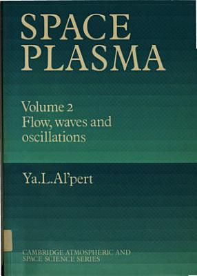 Space Plasma  Volume 2  Flow  Waves and Oscillations PDF