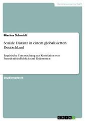 Soziale Distanz in einem globalisierten Deutschland: Empirische Untersuchung zur Korrelation von Fremdenfeindlichkeit und Einkommen