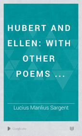 Hubert and Ellen: With Other Poems ...