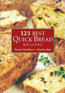 125 Best Quick Bread Recipes Book