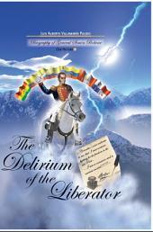 The Delirium of the Liberator: Biography of General Simon Bolivar