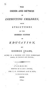 The Order and Method of Instructing Children, with Strictures on the Modern System of Education