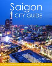 Saigon City Guide: A Comprehensive Travel Guide to Ho Chi Minh City, Vietnam