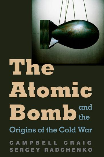 The Atomic Bomb and the Origins of the Cold War PDF