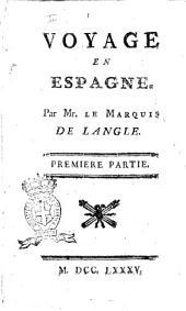 Voyage en Espagne. Par mr. le marquis de Langle. Premiere[-seconde] partie: Volume1