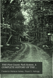 THE First County Park System. A COMPLETE HISTORY OF THE INCEPTION AND DEVELOPMENT OF THE ESSEX COUNTY PARKS OF NEW JERSEY: A Complete History of the Inception and Development of the Essex County Parks of New Jersey