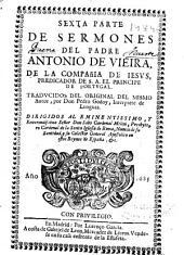 Sexta parte de sermones del padre Antonio de Vieira de la Compañia de Iesus ...