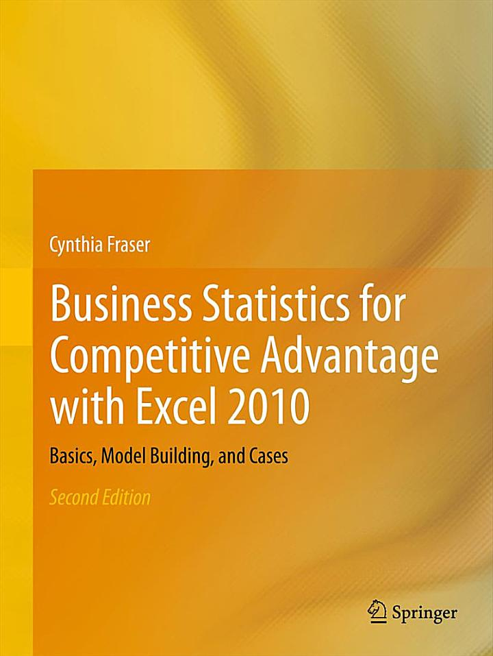Business Statistics for Competitive Advantage with Excel 2010