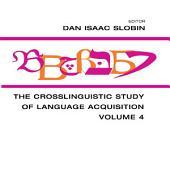 The Crosslinguistic Study of Language Acquisition: Volume 4