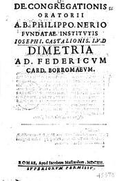De. congregationis oratorij a. B. Philippo. Nerio fundatae. institutis Iosephi. Castalionis. I.V.D dimetria ..