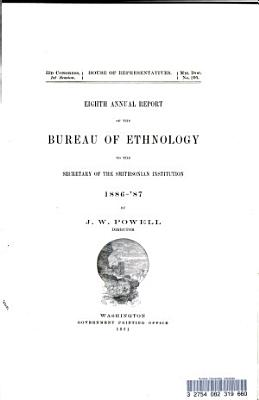 Eighth Annual Report of the Bureau of Ethnology to the Secretary of the Smithsonian Institution  1886  87 PDF