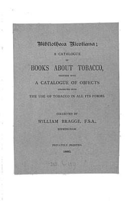 Bibliotheca nicotiana  a first catalogue of books about tobacco  together with a catalogue of objects connected with the use of tobacco