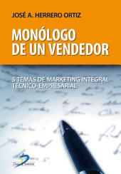 Monólogo de un vendedor: 5 Temas de marketing integral técnico-empresarial
