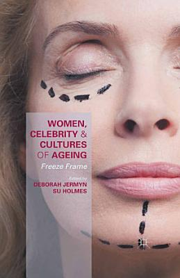 Women  Celebrity and Cultures of Ageing PDF
