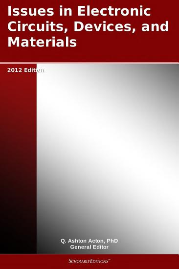 Issues in Electronic Circuits  Devices  and Materials  2012 Edition PDF