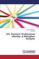 EFL Teachers' Professional Identity: A Metaphor Analysis