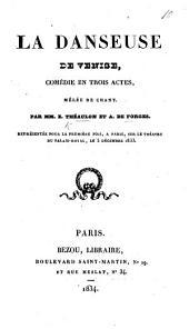 La Danseuse de Venise, comédie en trois actes, mêlée de chant. Par MM. Théaulon et Deforges