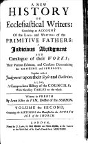 Download A New History of Ecclesiastical Writers  Containing an Account of the Authors of the Several Books of the Old and New Testament  of the Lives and Writings of the Primitive Fathers     Also a Compendious History of the Councils  with Chronological Tables of the Whole     The Second Edition  Corrected   The Editor s Preface Signed  W W   I e  William Wotton   Book
