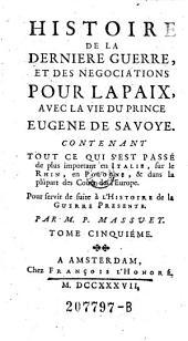 Histoire de la Derniere Guerre, et des Negociations Pour La Paix, Avec la Vie du Prince Eugene de Savoye
