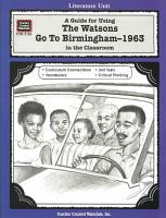 A Guide for Using The Watsons Go to Birmingham  1963 in the Classroom PDF