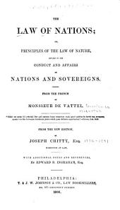 The Law of Nations: Or, Principles of the Law of Nature, Applied to the Conduct and Affairs of Nations and Sovereigns. From the French of Monsieur de Vattel ... From the New Ed