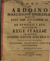 De Ardoino Marchione Eporediae Electo Post Imp. Ottonem III. Et Ab Henrico I. Avg. Profligato Rege Italiae