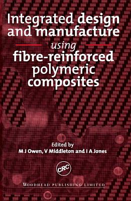 Integrated Design and Manufacture Using Fibre-Reinforced Polymeric Composites
