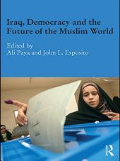 Iraq, Democracy and the Future of the Muslim World