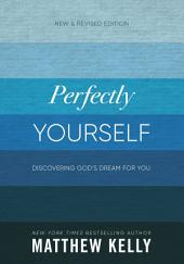 Perfectly Yourself: New and Revised Edition: Discovering God's Dream For You