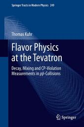Flavor Physics at the Tevatron: Decay, Mixing and CP-Violation Measurements in pp-Collisions
