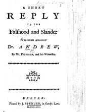 A Short Reply to the falshood and slander published against Dr. Andrew, by Mr. Pitfield and his witnesses