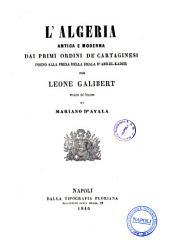 L'Algeria antica e moderna dai primi ordini de' Cartaginesi insino alla presa della Smala d'Abd-el-Kader per Leone Galibert