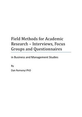 Field Methods for Academic Research  Interviews  Focus Groups and Questionnaires 3rd Edition