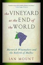 The Vineyard at the End of the World: Maverick Winemakers and the Rebirth of Malbec