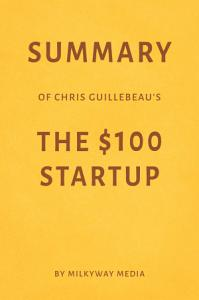 Summary of Chris Guillebeau   s The  100 Startup by Milkyway Media Book