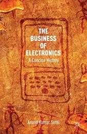 The Business of Electronics: A Concise History